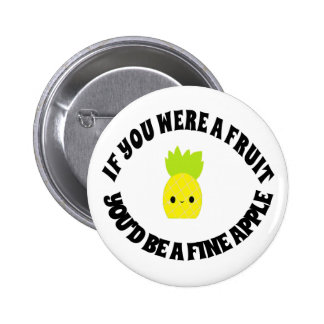 If You were a Fruit, You'd be a Fineapple. 6 Cm Round Badge