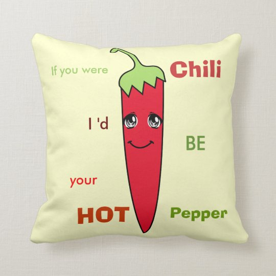 If you were CHILI I'd be your HOT