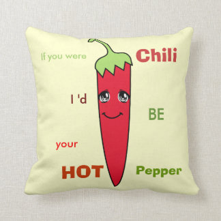 If you were CHILI I'd be your HOT PEPPER Throw Pillow
