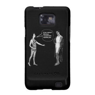 IF YOU WEREN'T MORMON, I WOULD HAVE MARRIED YOU -. SAMSUNG GALAXY S COVER