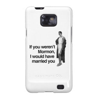 IF YOU WEREN'T MORMON, I WOULD HAVE MARRIED YOU.pn Galaxy S2 Cases