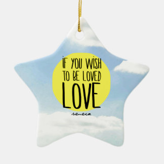 """If You Wish to Be Loved, LOVE"" - Seneca Quote Christmas Ornament"