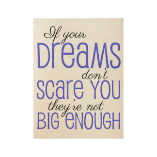 If your Dreams don't scare you Wood Poster