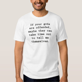 If your god is insulted let it tell me. t-shirts