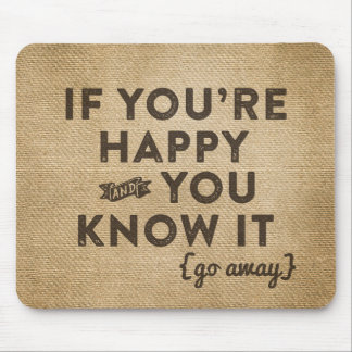 If your happy and you know it Go away Burlap Mouse Pad