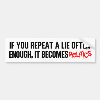 If Your Repeat a Lie Often Enough Bumper Stickers