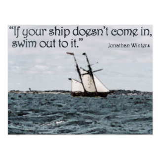 If your ship doesn't come in, swim out to it. post cards