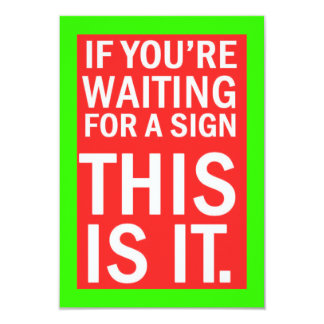 IF YOUR WAITING FOR A SIGN THIS IS IT HUMOR LAUGHS 9 CM X 13 CM INVITATION CARD