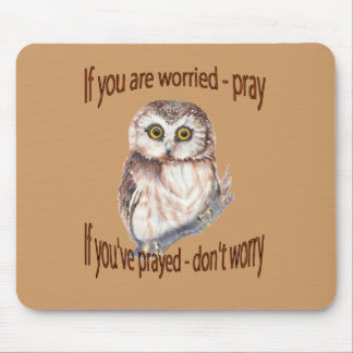 If Your Worried Pray, If you've Prayed Don't Worry Mouse Pad