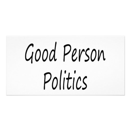 If You're A Good Person Politics Is Not Your Field Photo Cards