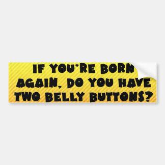 If you're born again.. car bumper sticker