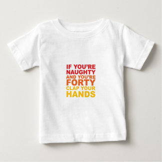 IF YOU'RE FORTY AND YOU'RE NAUGHTY BABY T-Shirt