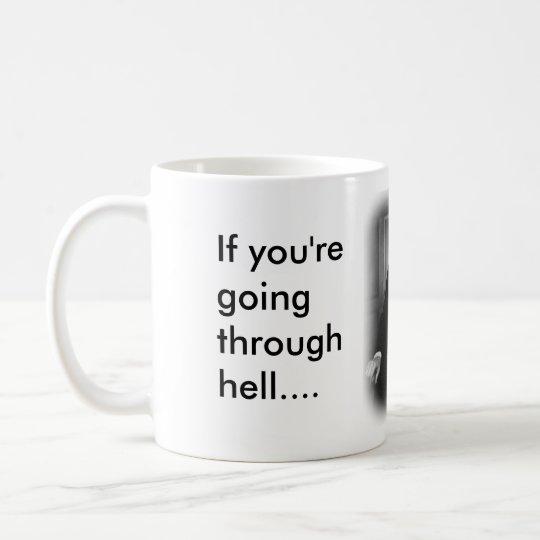 If you're going through Hell Coffee Mug