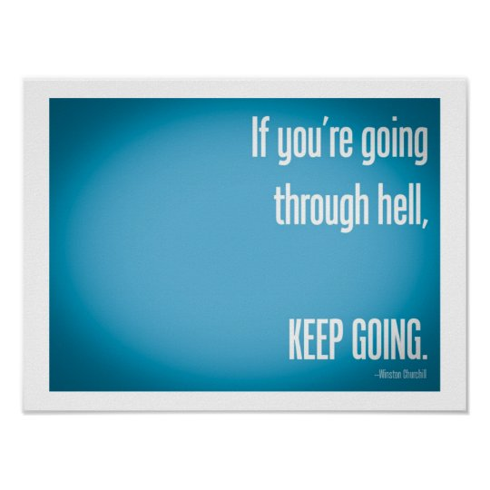 If You're Going Through Hell- Winston Churchill Poster