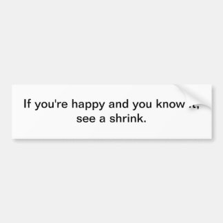 If you're happy and you know it - bumper sticker