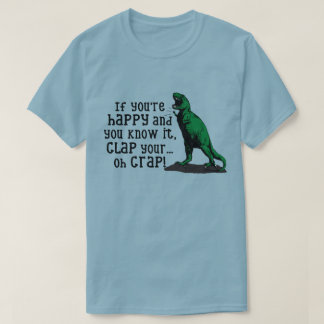 If you're HAPPY and you know it, CLAP.... Funny T-Shirt