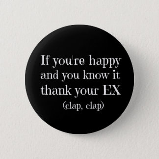 If You're Happy Funny Quote 6 Cm Round Badge
