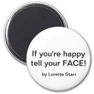 """If you're happy tell your FACE!""by Lorette Starr  6 Cm Round Magnet"