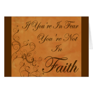 If You're In Fear, You're Not In Faith Card