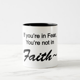 If You're In Fear, You're Not In Faith! Coffee Mug