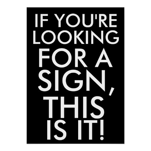 If you're looking for a sign, this is
