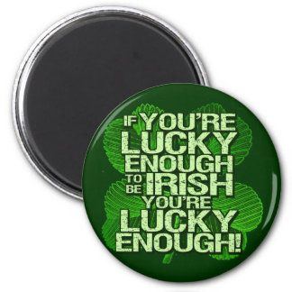 If You're Lucky Enough To Be Irish 6 Cm Round Magnet