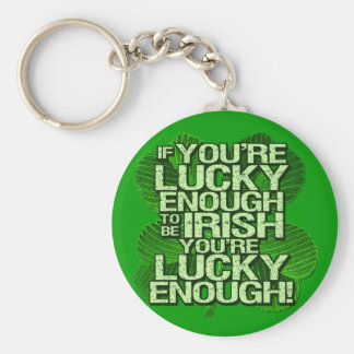 If You're Lucky Enough To Be Irish Key Chains
