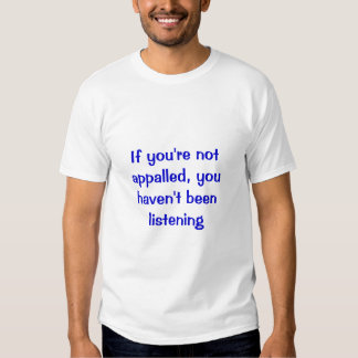 if you're not appalled tees