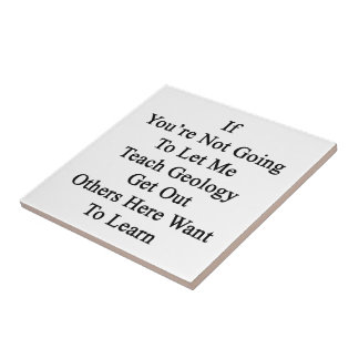 If You're Not Going To Let Me Teach Geology Get Ou Small Square Tile