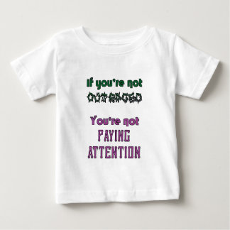 If you're not outraged you're not paying attention baby T-Shirt