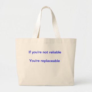 If you're not reliable you're replaceable jumbo tote bag