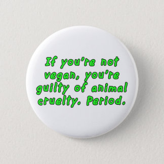 If you're not vegan, you're guilty of animal... 6 cm round badge