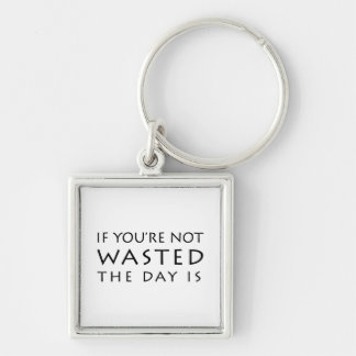 If You're Not Wasted The Day Is Silver-Colored Square Key Ring
