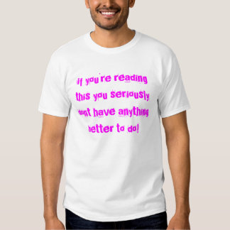 if youre reading. t shirt
