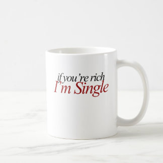 If you're rich I'm single Basic White Mug