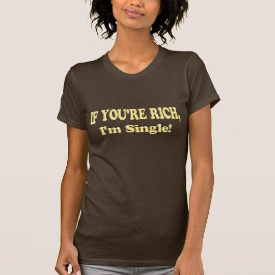 If You're Rich, I'm Single! T-Shirt
