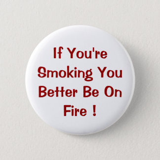 If You're Smoking You Better Be On Fire ! 6 Cm Round Badge