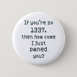 If you're so 1337, then how come I just pwned you? 6 Cm Round Badge