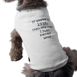 If you're so 1337, then how come I just pwned you? Sleeveless Dog Shirt