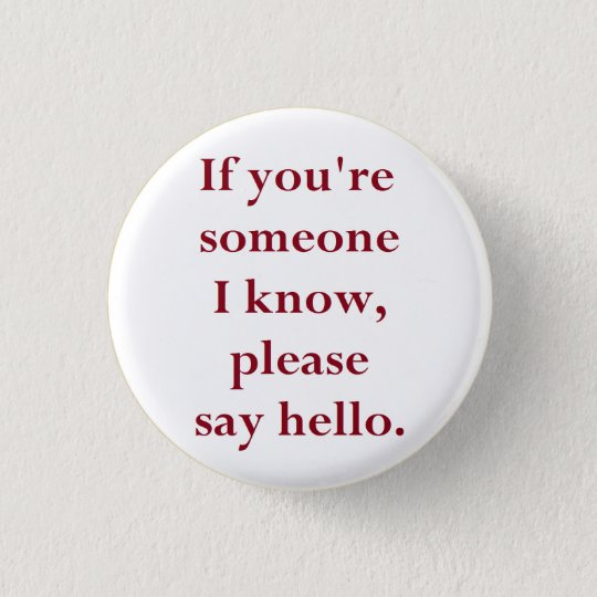 If You're Someone I Know, Please Say Hello.