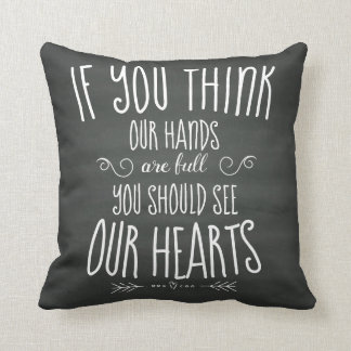 If YouThink Our Hands are Full...Large Family Cushion