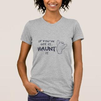 If You've Got it, Haunt It T-Shirt