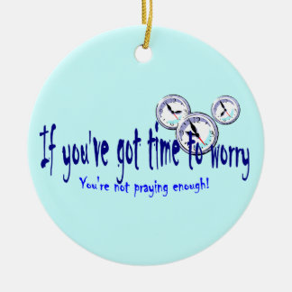 If You've Got Time to Worry... Double-Sided Ceramic Round Christmas Ornament