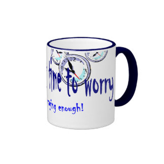 If You've Got Time to Worry... Ringer Coffee Mug