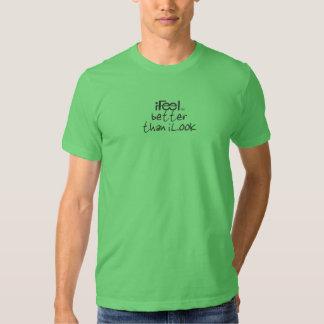 iFeel Better Than I Look T-shirts