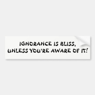 Ignorance Bliss Unless You're Aware Fortune Cookie Bumper Sticker