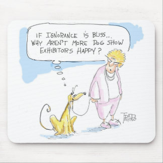Ignorance is bliss ..... mouse mat
