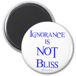 Ignorance is NOT Bliss Magnets
