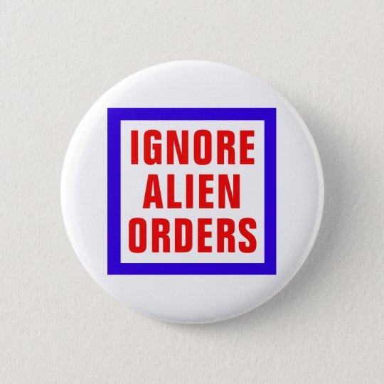 Ignore Alien Orders 6 Cm Round Badge