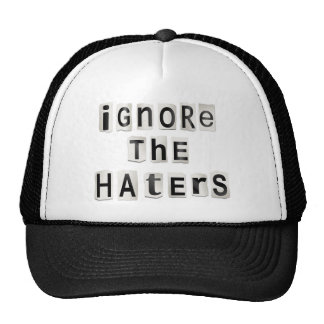 Ignore the haters. cap